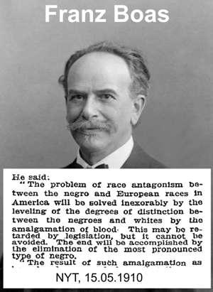 Franz Boas, damals Führungsjude an der Columbia Universität (USA), forderte 1910 sozusagen die Zwangsvermischung von Weißen und Negern.