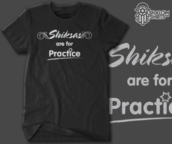 """Der Shalom-T-shirt-Versand propagiert zum Beispiel die Benutzung von Schicksen zum üben mit eigens dafür hergestellten T-shirts, da die Benutzung von Schicksen für junge Juden billiger sei, als zu Prostituierten zu gehen. Auf T-shirts wird damit geworben: """"Schicksen sind zum Üben da!"""""""