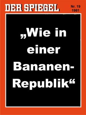 """""""Die Wehrlosigkeit eines Staates gegenüber Partial-interessen führt zu dessen Status als Bananen-Republik."""" (Wikipedia) Der Spiegel, 19/1981, brachte auf Seite 78 einen Beitrag über Lebensversicherer in der BRD, die ihre Versicherten ausnehmen würden. Dabei verwendete der SPIEGEL die Aussage des TÜV-Prüfers Hans Gehri als Titel des Beitrags. Gehri sagte: """"Zustände wie in einer Bananenrepublik""""."""